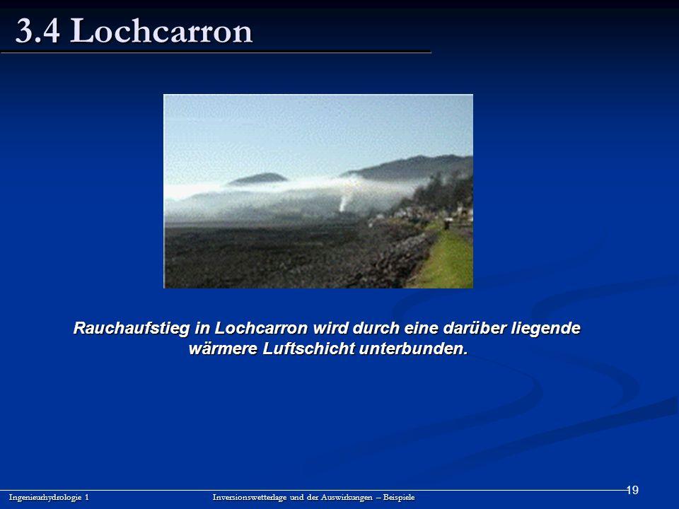 19 3.4 Lochcarron Ingenieurhydrologie 1 Inversionswetterlage und der Auswirkungen – Beispiele Rauchaufstieg in Lochcarron wird durch eine darüber lieg