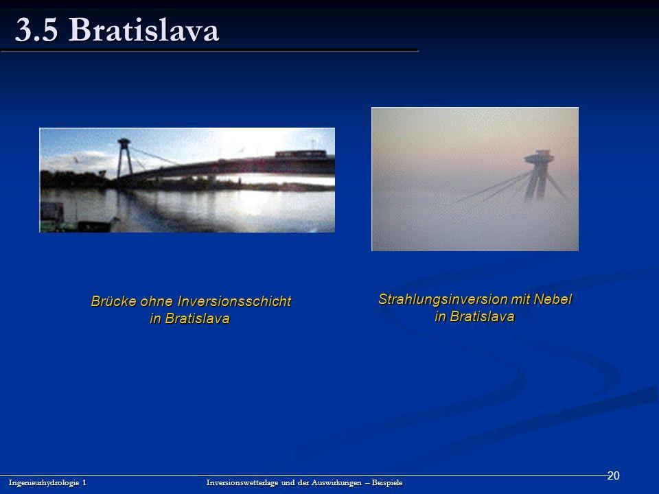20 3.5 Bratislava Ingenieurhydrologie 1 Inversionswetterlage und der Auswirkungen – Beispiele Strahlungsinversion mit Nebel in Bratislava Brücke ohne