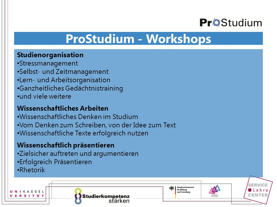 ProStudium - Workshops Studienorganisation Stressmanagement Selbst- und Zeitmanagement Lern- und Arbeitsorganisation Ganzheitliches Gedächtnistraining