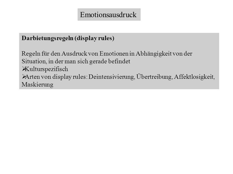 Emotionsausdruck Darbietungsregeln (display rules) Regeln für den Ausdruck von Emotionen in Abhängigkeit von der Situation, in der man sich gerade bef
