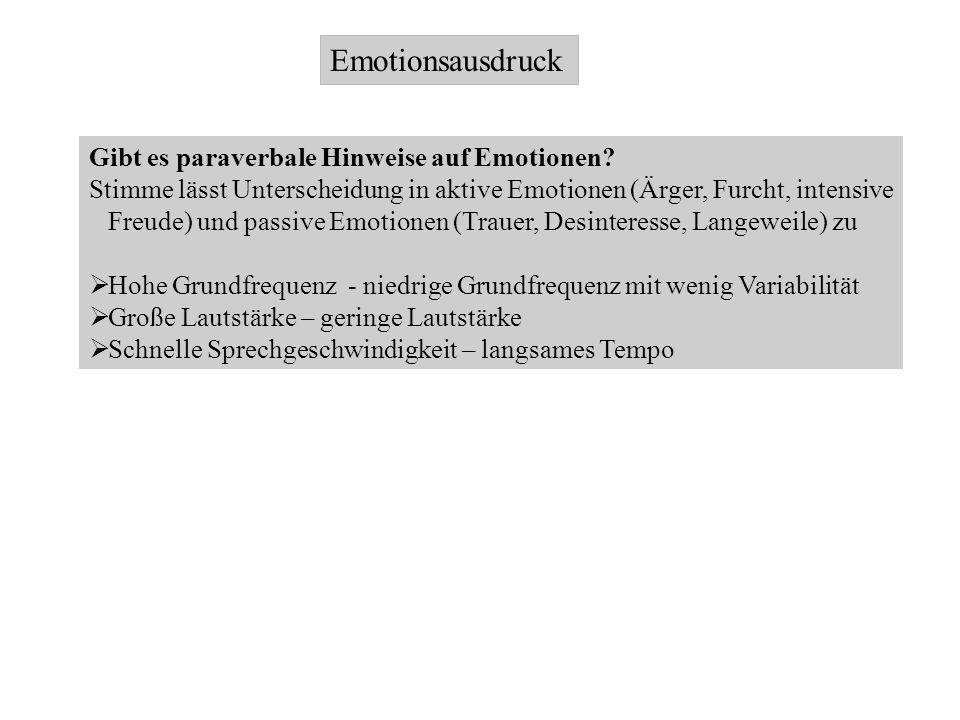 Emotionsausdruck Gibt es paraverbale Hinweise auf Emotionen? Stimme lässt Unterscheidung in aktive Emotionen (Ärger, Furcht, intensive Freude) und pas