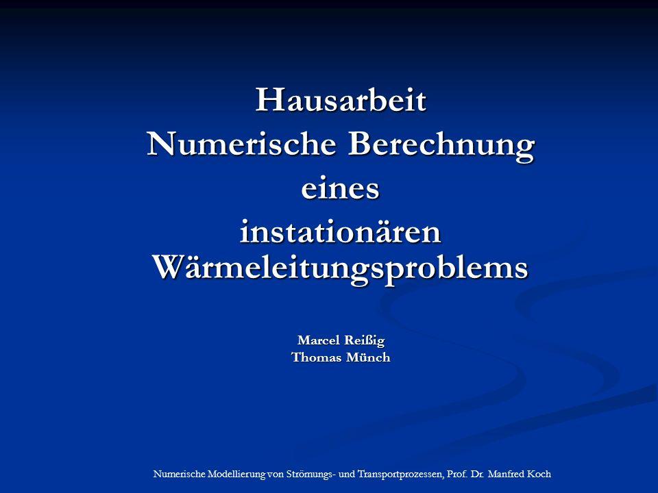 Hausarbeit Numerische Berechnung eines instationären Wärmeleitungsproblems Marcel Reißig Thomas Münch Numerische Modellierung von Strömungs- und Transportprozessen, Prof.