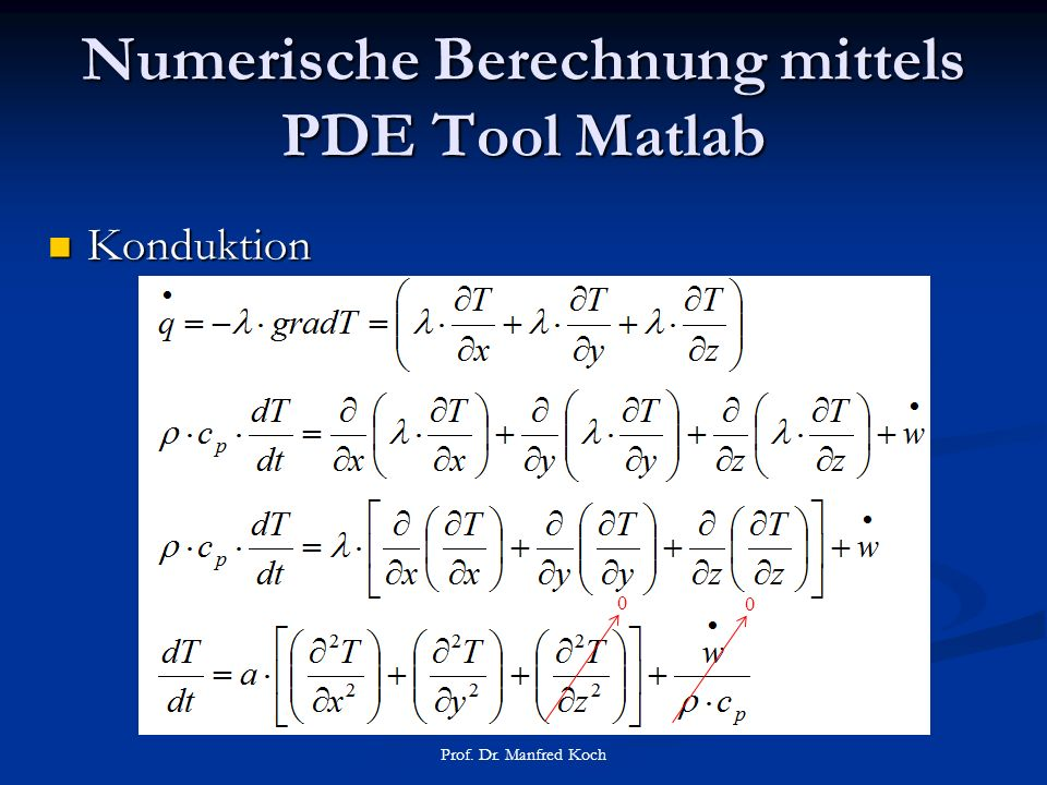 Numerische Berechnung mittels PDE Tool Matlab Konduktion Konduktion Prof. Dr. Manfred Koch 0 0