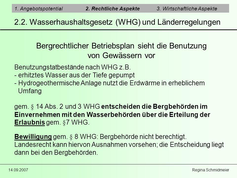14.09.2007 Regina Schmidmeier 2.2. Wasserhaushaltsgesetz (WHG) und Länderregelungen 1. Angebotspotential2. Rechtliche Aspekte3. Wirtschaftliche Aspekt
