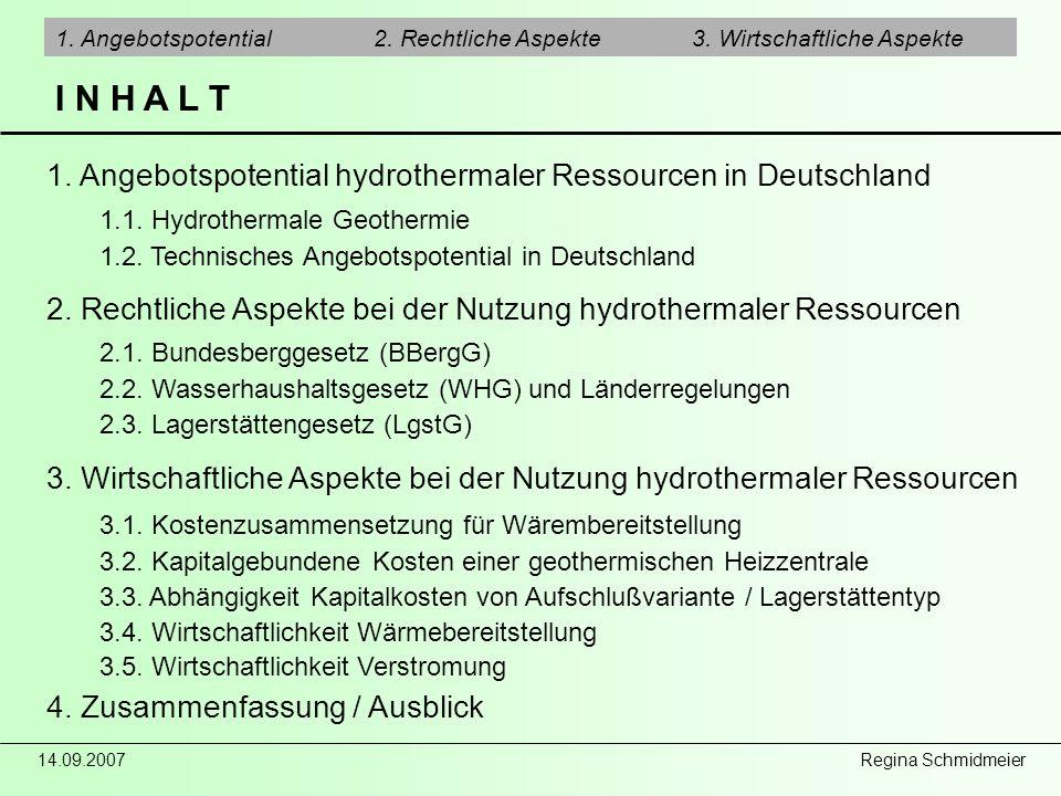 14.09.2007 Regina Schmidmeier I N H A L T 1. Angebotspotential2. Rechtliche Aspekte3. Wirtschaftliche Aspekte 1. Angebotspotential hydrothermaler Ress
