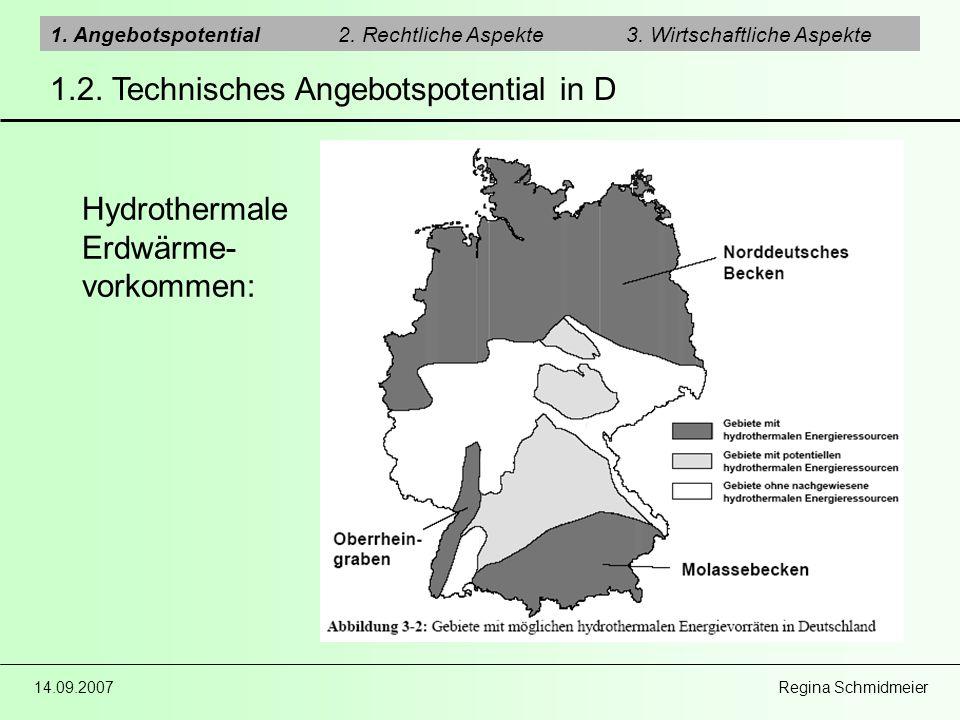 14.09.2007 Regina Schmidmeier 1.2. Technisches Angebotspotential in D 1. Angebotspotential2. Rechtliche Aspekte3. Wirtschaftliche Aspekte Hydrothermal