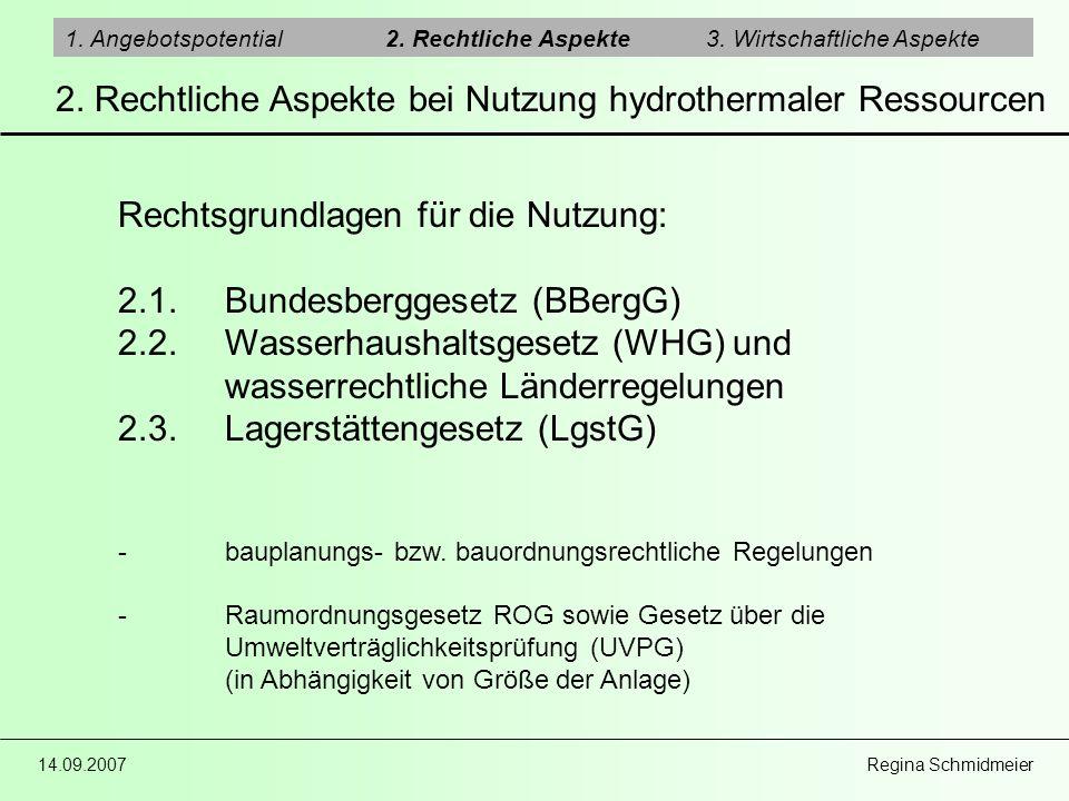 14.09.2007 Regina Schmidmeier 2. Rechtliche Aspekte bei Nutzung hydrothermaler Ressourcen 1. Angebotspotential2. Rechtliche Aspekte3. Wirtschaftliche