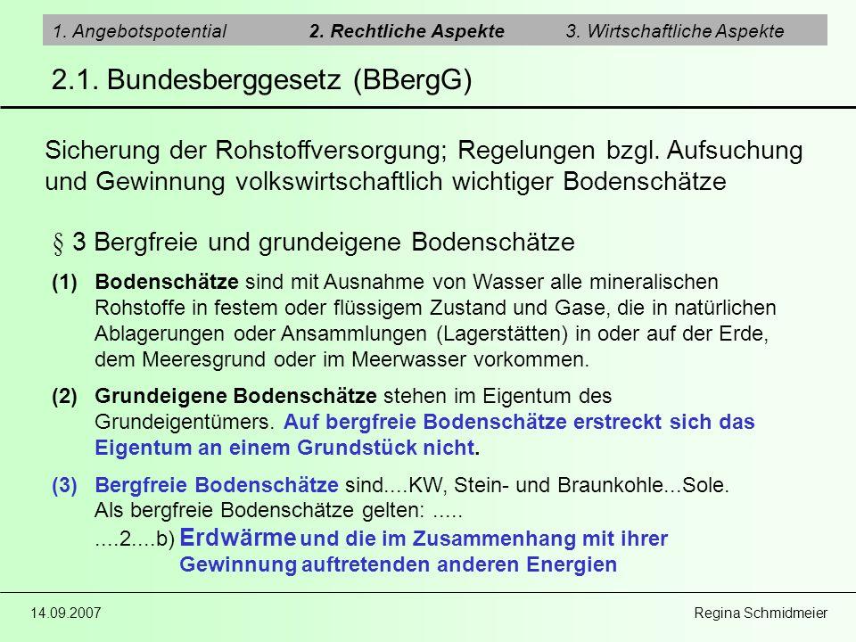 14.09.2007 Regina Schmidmeier 2.1. Bundesberggesetz (BBergG) 1. Angebotspotential2. Rechtliche Aspekte3. Wirtschaftliche Aspekte § 3 Bergfreie und gru