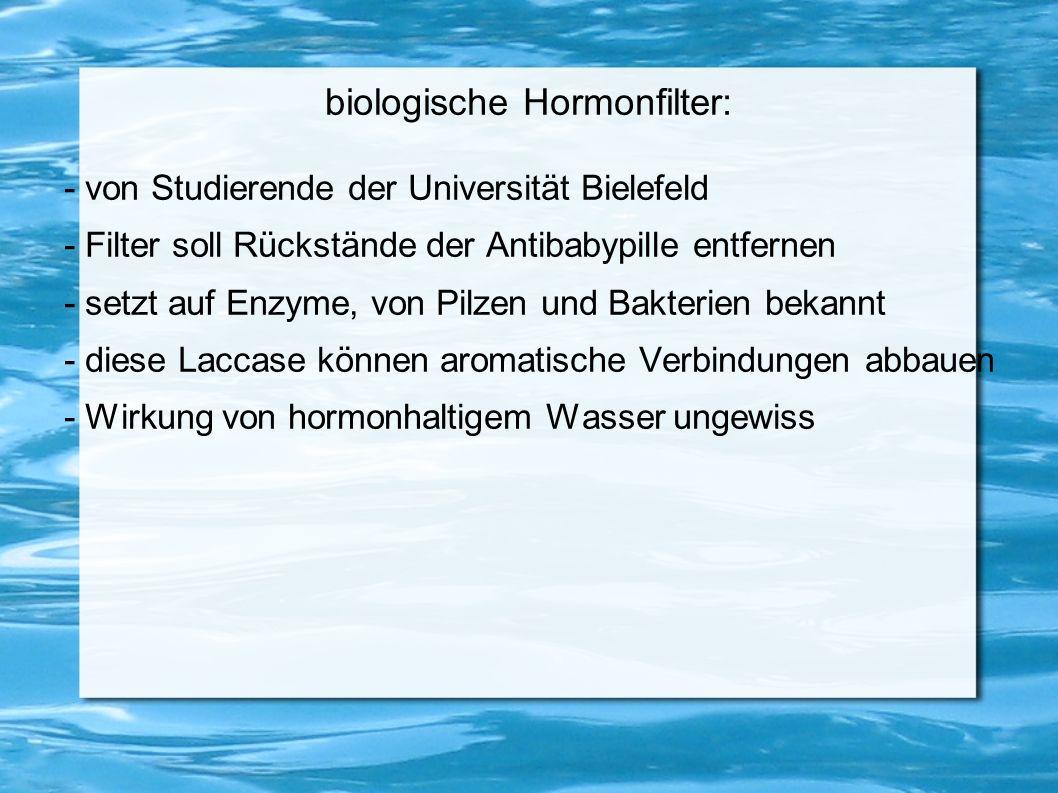 biologische Hormonfilter: - von Studierende der Universität Bielefeld - Filter soll Rückstände der Antibabypille entfernen - setzt auf Enzyme, von Pil