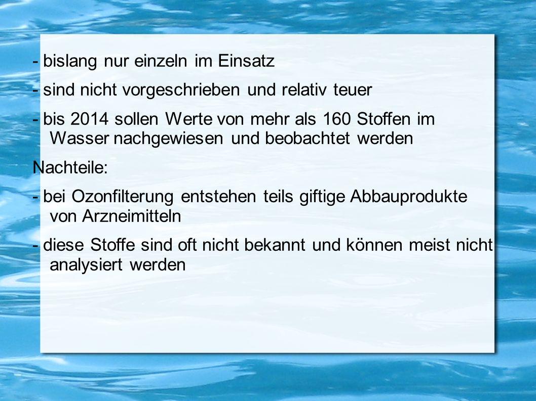 - bislang nur einzeln im Einsatz - sind nicht vorgeschrieben und relativ teuer - bis 2014 sollen Werte von mehr als 160 Stoffen im Wasser nachgewiesen
