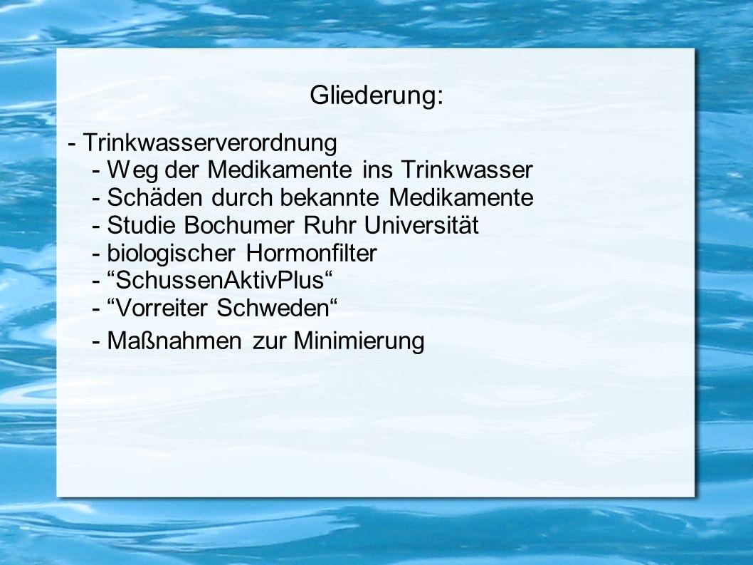 Gliederung: - Trinkwasserverordnung - Weg der Medikamente ins Trinkwasser - Schäden durch bekannte Medikamente - Studie Bochumer Ruhr Universität - bi