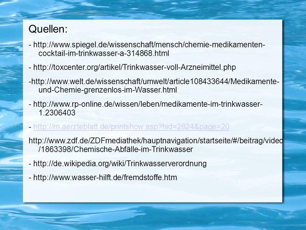 Quellen: - http://www.spiegel.de/wissenschaft/mensch/chemie-medikamenten- cocktail-im-trinkwasser-a-314868.html - http://toxcenter.org/artikel/Trinkwa