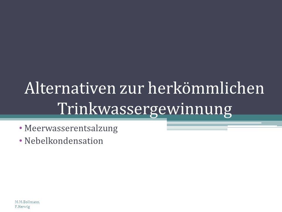 Alternativen zur herkömmlichen Trinkwassergewinnung Meerwasserentsalzung Nebelkondensation M.M.Bollmann, F.Herwig