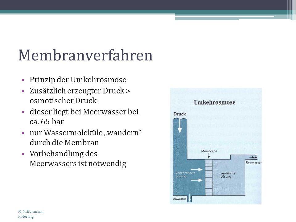 Membranverfahren Prinzip der Umkehrosmose Zusätzlich erzeugter Druck > osmotischer Druck dieser liegt bei Meerwasser bei ca. 65 bar nur Wassermoleküle