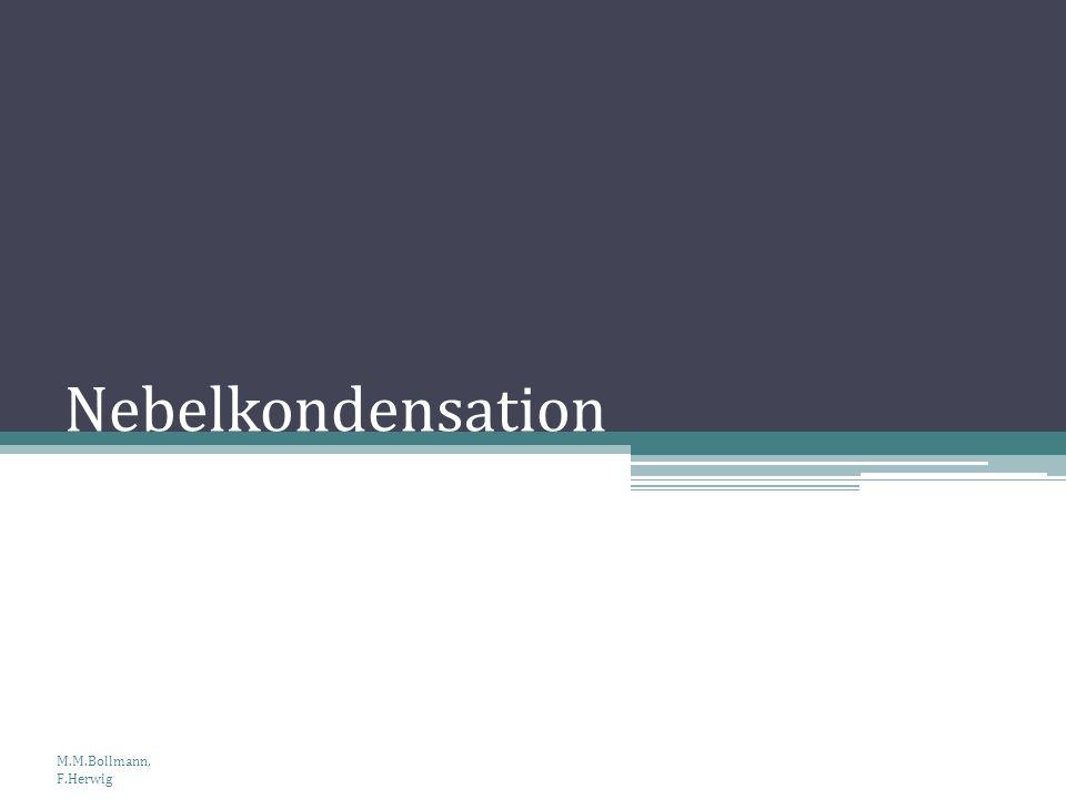 Nebelkondensation M.M.Bollmann, F.Herwig