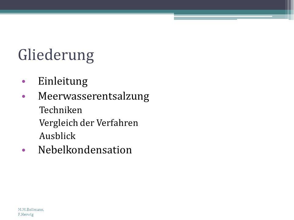 Gliederung Einleitung Meerwasserentsalzung Techniken Vergleich der Verfahren Ausblick Nebelkondensation M.M.Bollmann, F.Herwig