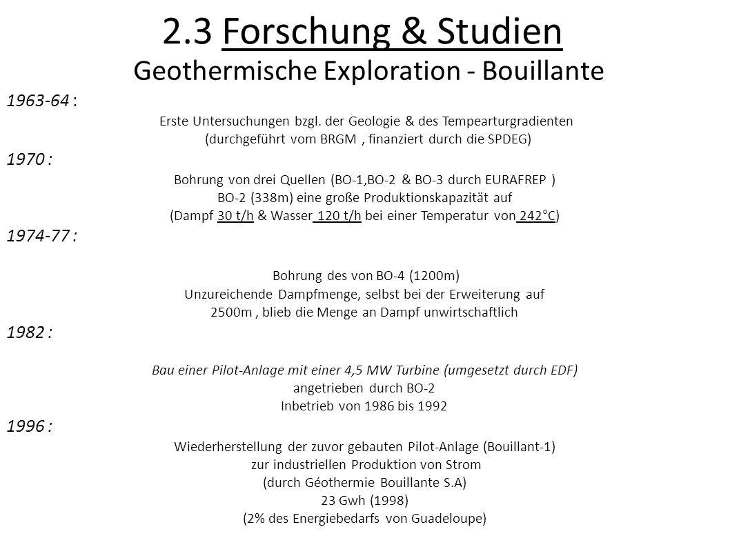 2.3 Forschung & Studien Geothermische Exploration - Bouillante 1963-64 : Erste Untersuchungen bzgl. der Geologie & des Tempearturgradienten (durchgefü