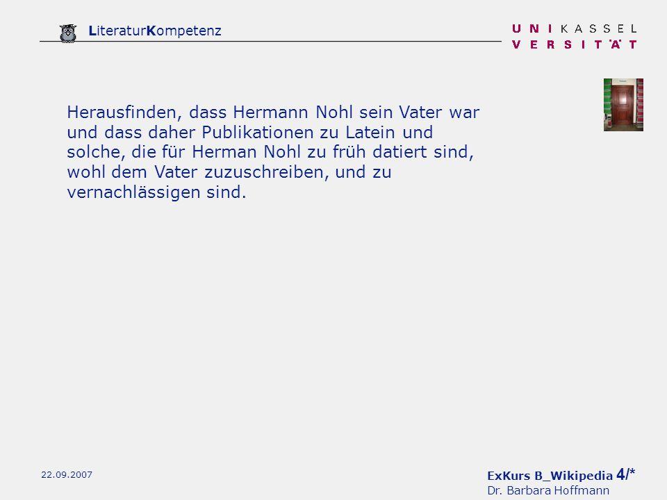 ExKurs B_Wikipedia 4/* Dr. Barbara Hoffmann LiteraturKompetenz 22.09.2007 Herausfinden, dass Hermann Nohl sein Vater war und dass daher Publikationen