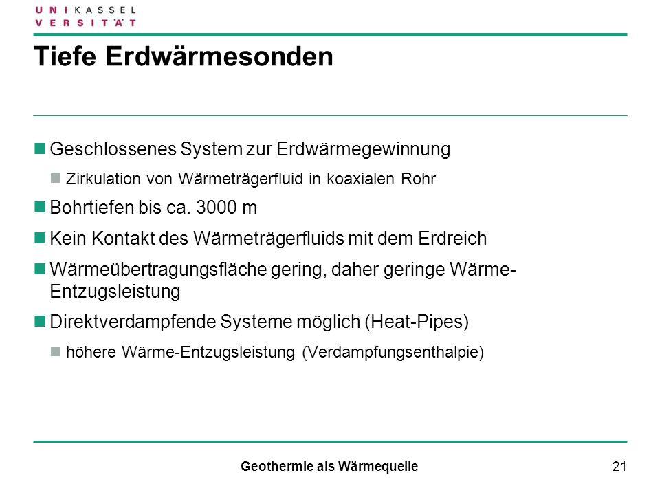 21 Tiefe Erdwärmesonden Geschlossenes System zur Erdwärmegewinnung Zirkulation von Wärmeträgerfluid in koaxialen Rohr Bohrtiefen bis ca. 3000 m Kein K