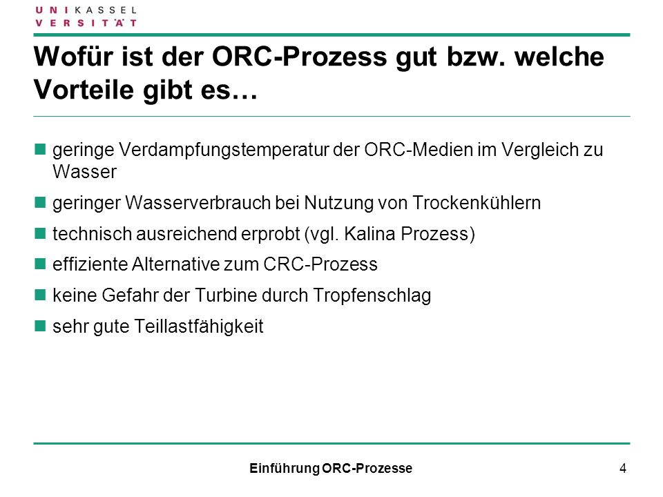 4 Wofür ist der ORC-Prozess gut bzw. welche Vorteile gibt es… geringe Verdampfungstemperatur der ORC-Medien im Vergleich zu Wasser geringer Wasserverb