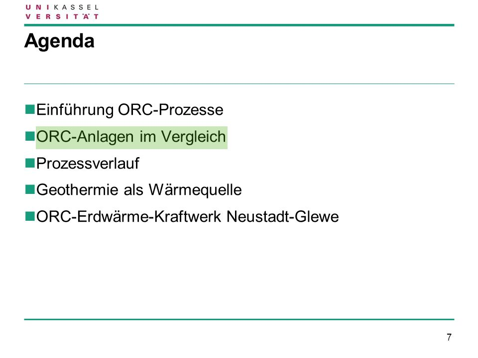 7 Agenda Einführung ORC-Prozesse ORC-Anlagen im Vergleich Prozessverlauf Geothermie als Wärmequelle ORC-Erdwärme-Kraftwerk Neustadt-Glewe