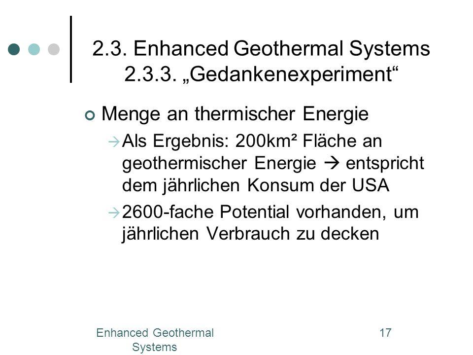 Enhanced Geothermal Systems 17 2.3. Enhanced Geothermal Systems 2.3.3. Gedankenexperiment Menge an thermischer Energie Als Ergebnis: 200km² Fläche an