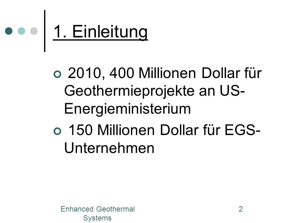 Enhanced Geothermal Systems 2 1. Einleitung 2010, 400 Millionen Dollar für Geothermieprojekte an US- Energieministerium 150 Millionen Dollar für EGS-