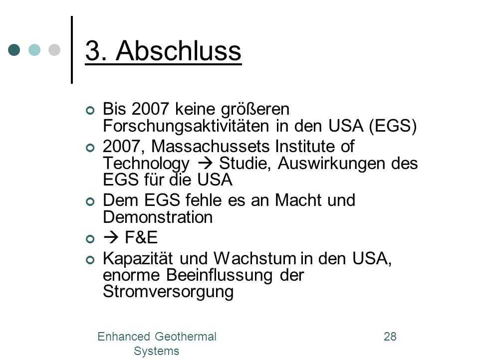 Enhanced Geothermal Systems 28 3. Abschluss Bis 2007 keine größeren Forschungsaktivitäten in den USA (EGS) 2007, Massachussets Institute of Technology