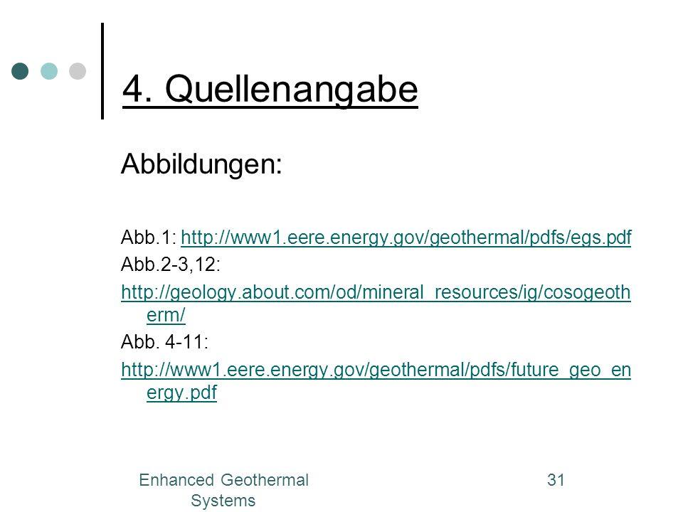 Enhanced Geothermal Systems 31 4. Quellenangabe Abbildungen: Abb.1: http://www1.eere.energy.gov/geothermal/pdfs/egs.pdfhttp://www1.eere.energy.gov/geo