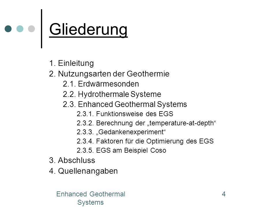 Enhanced Geothermal Systems 4 Gliederung 1. Einleitung 2. Nutzungsarten der Geothermie 2.1. Erdwärmesonden 2.2. Hydrothermale Systeme 2.3. Enhanced Ge