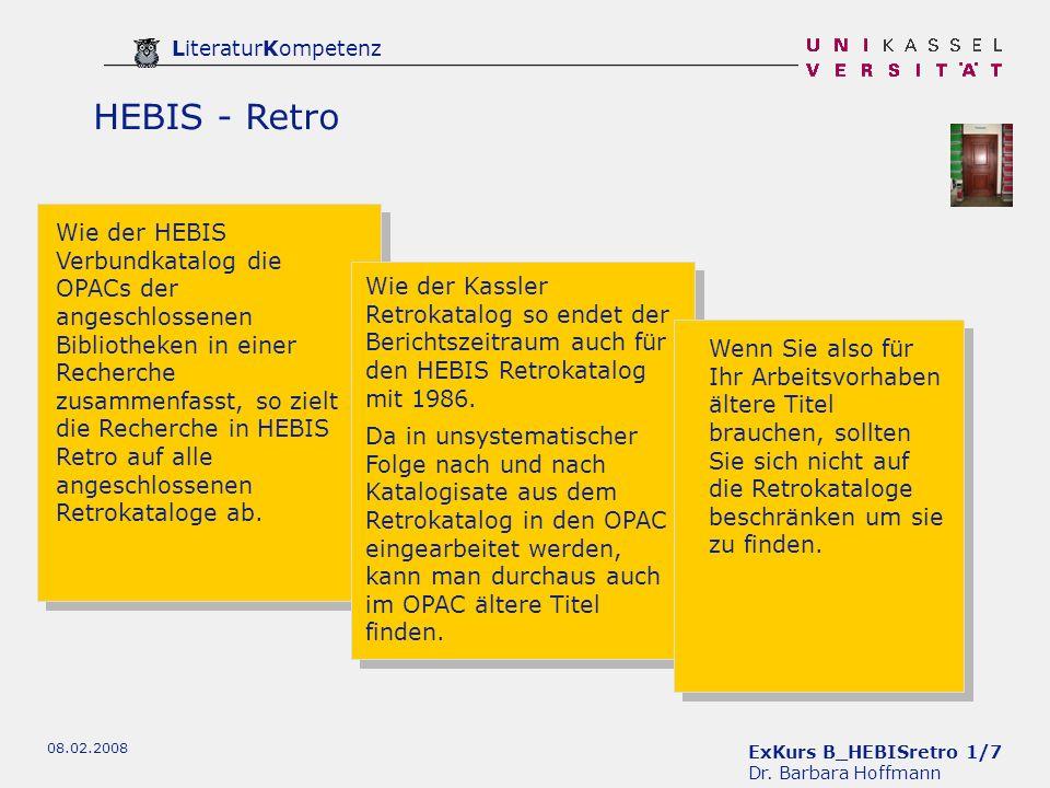 ExKurs B_HEBISretro 1/7 Dr. Barbara Hoffmann LiteraturKompetenz 08.02.2008 HEBIS - Retro Wie der HEBIS Verbundkatalog die OPACs der angeschlossenen Bi