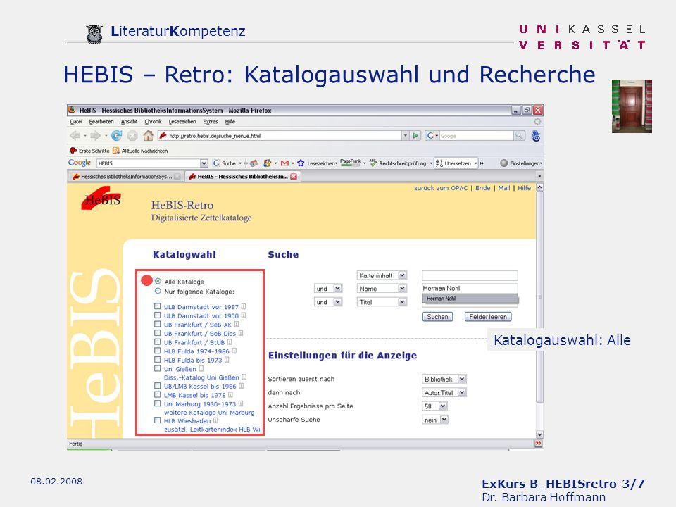 ExKurs B_HEBISretro 3/7 Dr. Barbara Hoffmann LiteraturKompetenz 08.02.2008 HEBIS – Retro: Katalogauswahl und Recherche Katalogauswahl: Alle