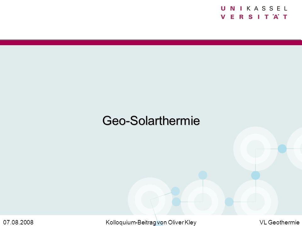 Kolloquium-Beitrag von Oliver KleyVL Geothermie07.08.2008 Geo-Solarthermie