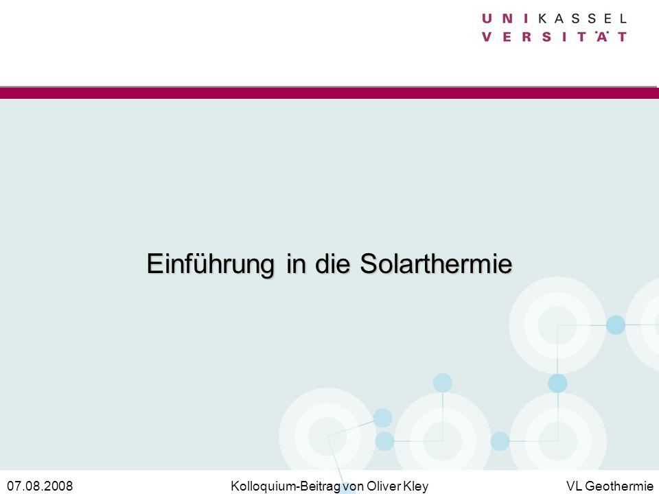 Kolloquium-Beitrag von Oliver KleyVL Geothermie07.08.2008 Einführung in die Solarthermie