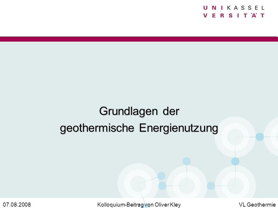 Kolloquium-Beitrag von Oliver KleyVL Geothermie07.08.2008 Grundlagen der geothermische Energienutzung