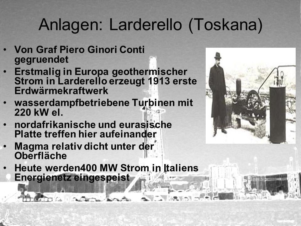 Anlagen: Larderello (Toskana) Von Graf Piero Ginori Conti gegruendet Erstmalig in Europa geothermischer Strom in Larderello erzeugt 1913 erste Erdwärm