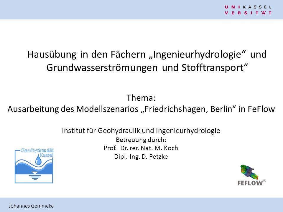 Johannes Gemmeke Hausübung in den Fächern Ingenieurhydrologie und Grundwasserströmungen und Stofftransport Thema: Ausarbeitung des Modellszenarios Fri