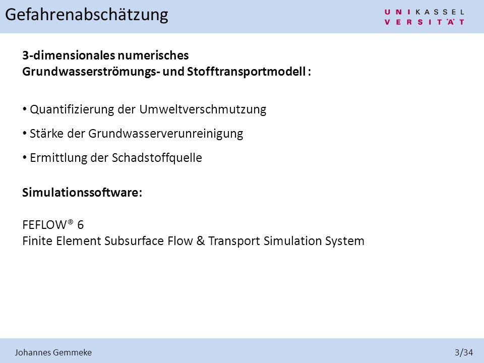 Johannes Gemmeke 3/34 3-dimensionales numerisches Grundwasserströmungs- und Stofftransportmodell : Quantifizierung der Umweltverschmutzung Stärke der