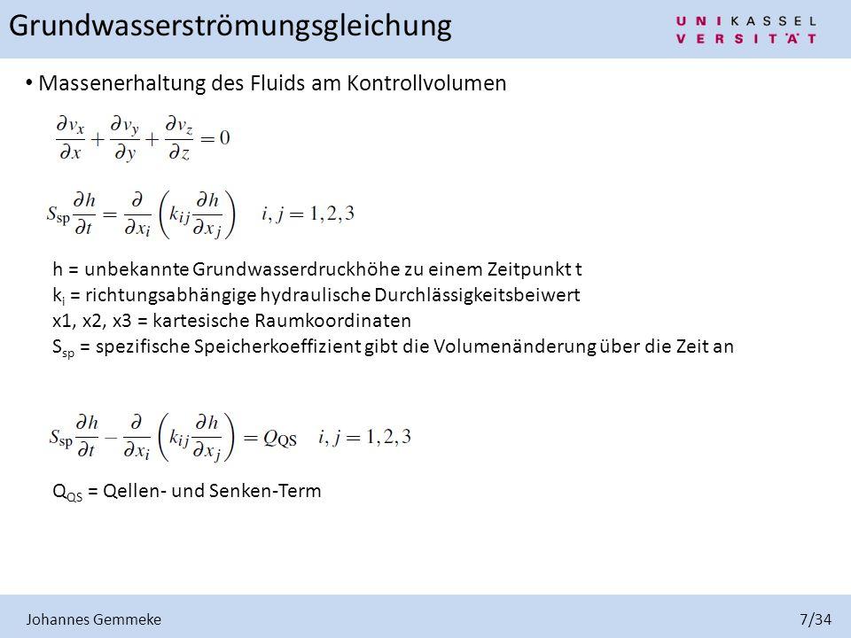Johannes Gemmeke 7/34 Grundwasserströmungsgleichung Massenerhaltung des Fluids am Kontrollvolumen h = unbekannte Grundwasserdruckhöhe zu einem Zeitpun