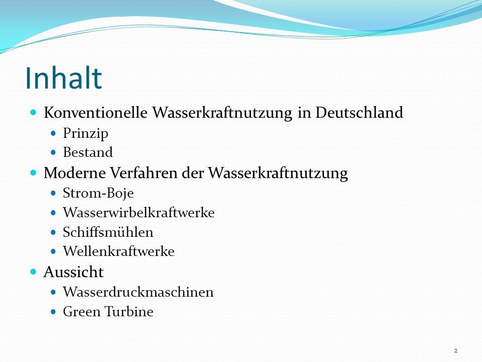 Inhalt Konventionelle Wasserkraftnutzung in Deutschland Prinzip Bestand Moderne Verfahren der Wasserkraftnutzung Strom-Boje Wasserwirbelkraftwerke Sch