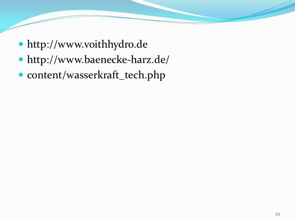 http://www.voithhydro.de http://www.baenecke-harz.de/ content/wasserkraft_tech.php 22