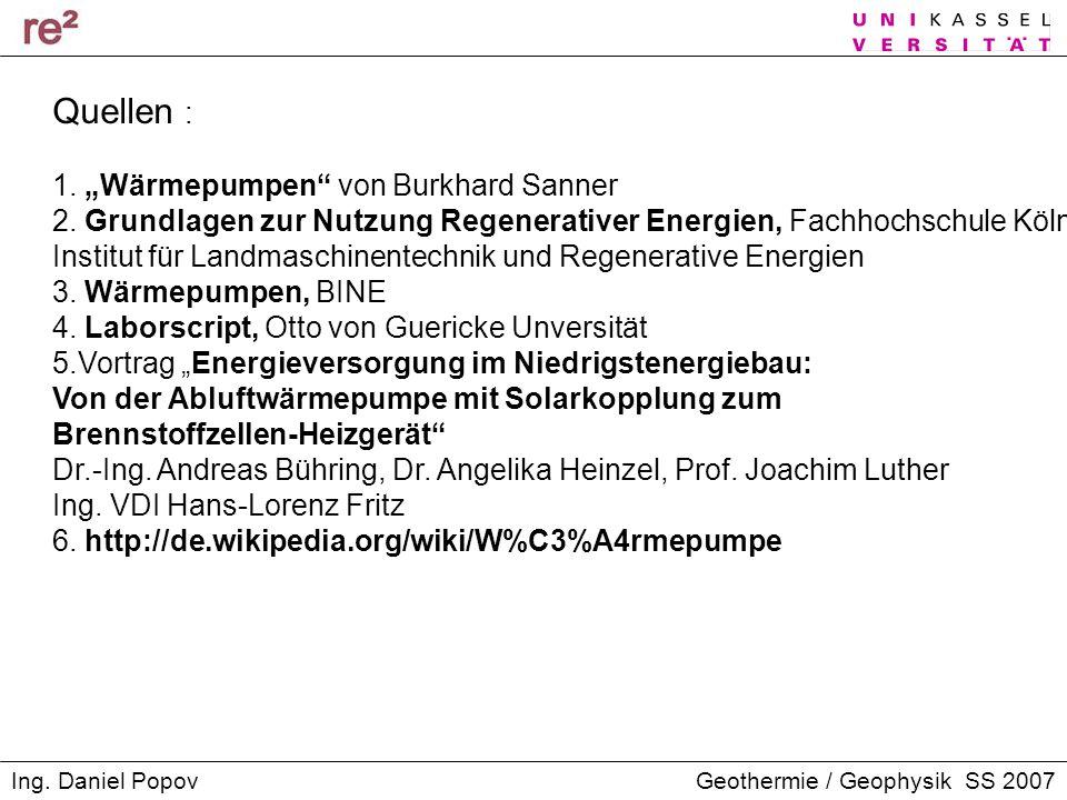 Geothermie / Geophysik SS 2007Ing. Daniel Popov Quellen : 1. Wärmepumpen von Burkhard Sanner 2. Grundlagen zur Nutzung Regenerativer Energien, Fachhoc