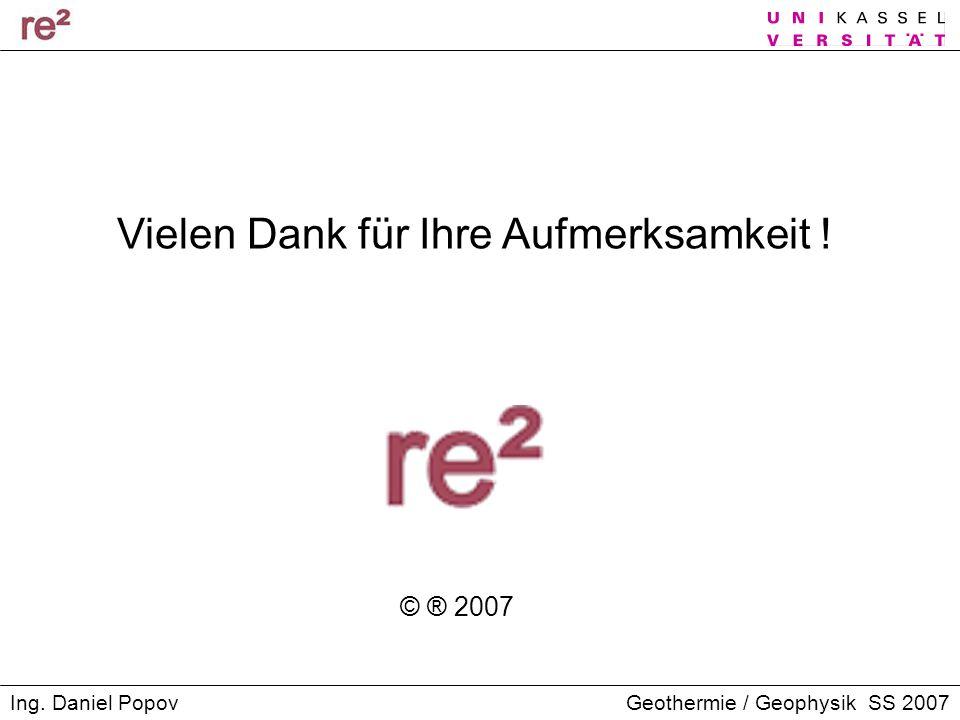 Geothermie / Geophysik SS 2007Ing. Daniel Popov Vielen Dank für Ihre Aufmerksamkeit ! © ® 2007