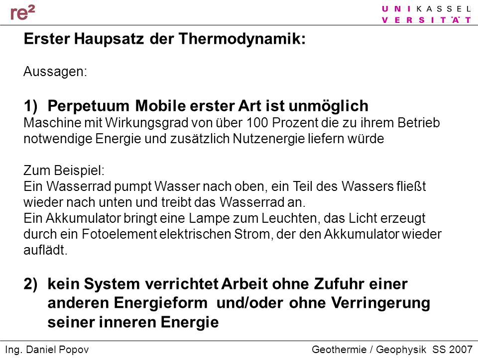 Geothermie / Geophysik SS 2007Ing. Daniel Popov Erster Haupsatz der Thermodynamik: Aussagen: 1)Perpetuum Mobile erster Art ist unmöglich Maschine mit