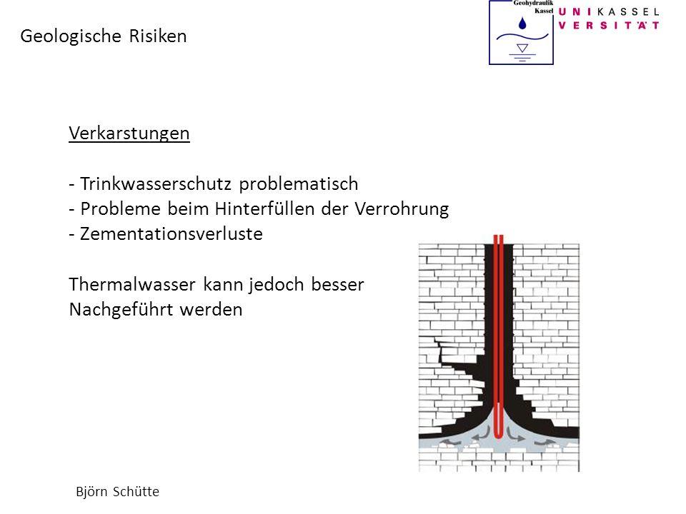 Björn Schütte Geologische Risiken Verkarstungen - Trinkwasserschutz problematisch - Probleme beim Hinterfüllen der Verrohrung - Zementationsverluste T