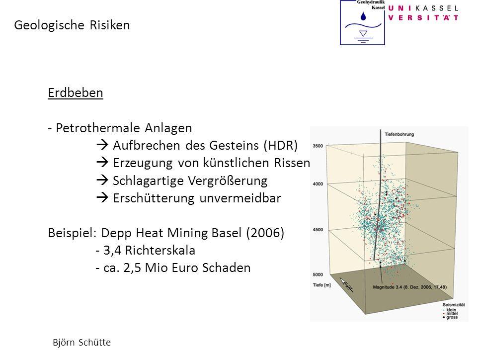 Björn Schütte Geologische Risiken Erdbeben - Petrothermale Anlagen Aufbrechen des Gesteins (HDR) Erzeugung von künstlichen Rissen Schlagartige Vergröß