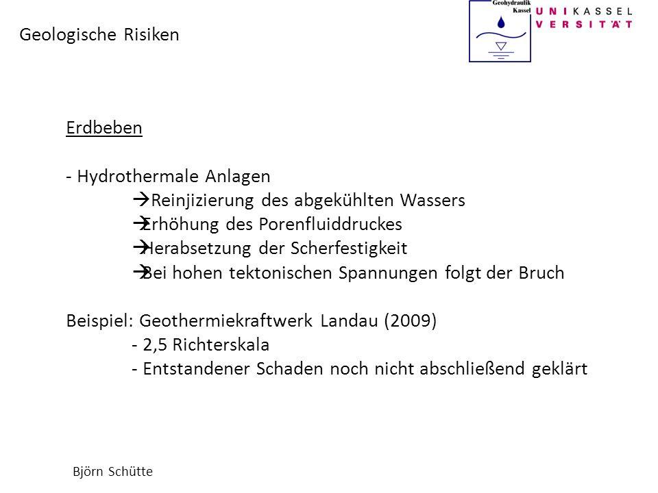 Björn Schütte Geologische Risiken Erdbeben - Hydrothermale Anlagen Reinjizierung des abgekühlten Wassers Erhöhung des Porenfluiddruckes Herabsetzung d