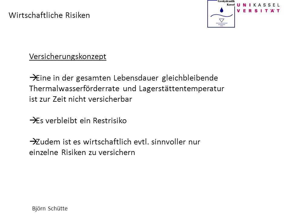 Björn Schütte Wirtschaftliche Risiken Versicherungskonzept Eine in der gesamten Lebensdauer gleichbleibende Thermalwasserförderrate und Lagerstättente