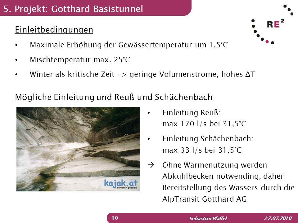 Sebastian Pfaffel 27.07.2010 5. Projekt: Gotthard Basistunnel 10 Einleitbedingungen Maximale Erhöhung der Gewässertemperatur um 1,5°C Mischtemperatur
