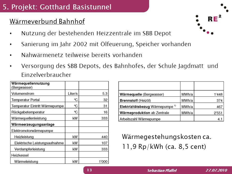 Sebastian Pfaffel 27.07.2010 5. Projekt: Gotthard Basistunnel 13 Wärmeverbund Bahnhof Nutzung der bestehenden Heizzentrale im SBB Depot Sanierung im J